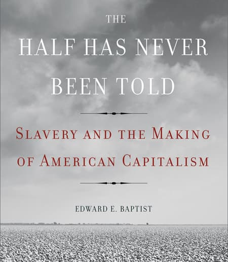 "Book cover for ""The Half Has Never Been Told: Slavery and the Making of American Capitalism"""
